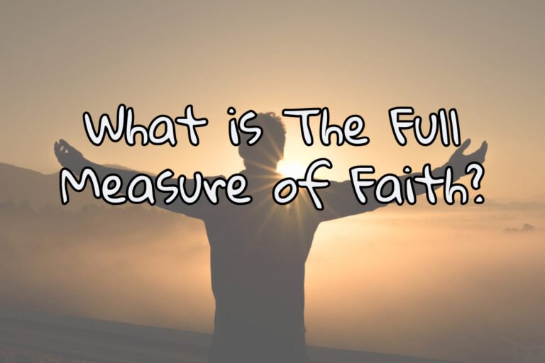 """""""The Full Measure of Faith"""" – What it Is – How to Use It"""