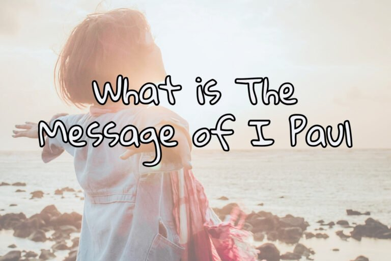What is the Message of I Paul?